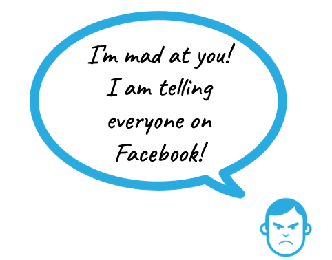 A customer saying: I'm mad at you! I am telling everyone on Facebook!